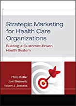 Strategic Marketing For Health Care Organizations: Building A Customer-Driven Health System