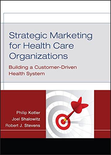 Strategic Marketing For Health Care Organizations:...