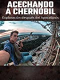 Acechando a Chernóbil: Exploración después del Apocalipsis