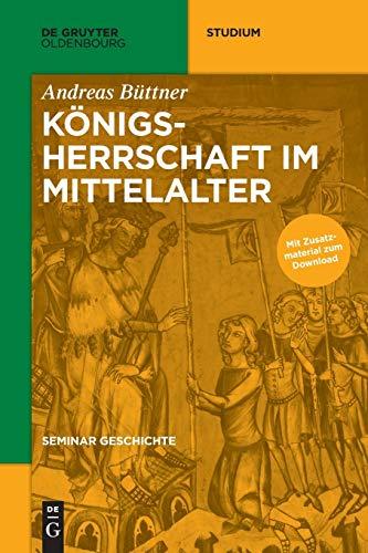 Königsherrschaft im Mittelalter (De Gruyter Studium)