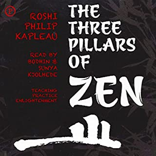 The Three Pillars of Zen     Teaching, Practice, Enlightenment              By:                                                                                                                                 Roshi Philip Kapleau                               Narrated by:                                                                                                                                 Bodhin Kjolhede,                                                                                        Sunya Kjolhede                      Length: 2 hrs and 51 mins     8 ratings     Overall 4.6