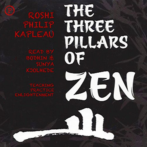 The Three Pillars of Zen     Teaching, Practice, Enlightenment              By:                                                                                                                                 Roshi Philip Kapleau                               Narrated by:                                                                                                                                 Bodhin Kjolhede,                                                                                        Sunya Kjolhede                      Length: 2 hrs and 51 mins     239 ratings     Overall 4.3