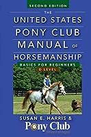 The United States Pony Club Manual of Horsemanship: Basics for Beginners / D Level