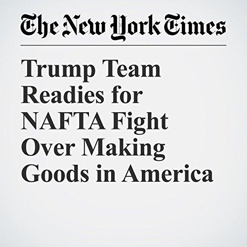 Trump Team Readies for NAFTA Fight Over Making Goods in America copertina
