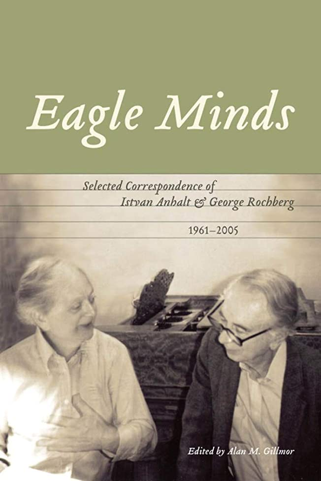 スタジアム計算小切手Eagle Minds: Selected Correspondence of Istvan Anhalt and George Rochberg (1961-2005) (English Edition)