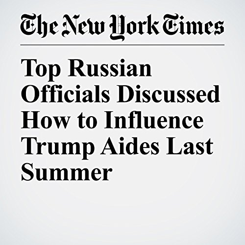 Top Russian Officials Discussed How to Influence Trump Aides Last Summer copertina