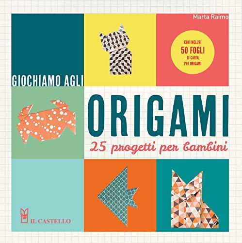Giochiamo agli origami. 25 progetti per bambini. Con gadget
