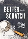 Better from Scratch: Delicious D.I.Y. Foods You Can Make at Home (Williams-Sonoma)