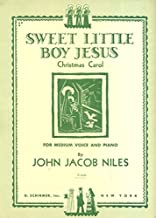 Sweet little Boy Jesus. Christmas Carol. For Medium Voice and Piano. (Words and music by J. J. Niles.)
