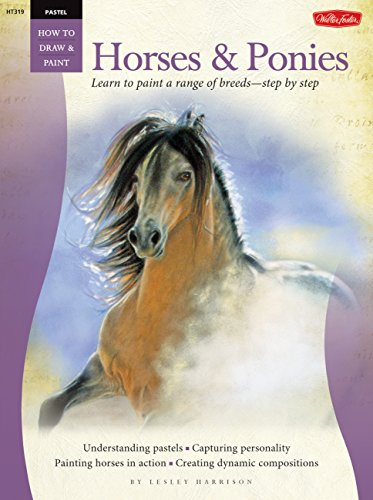 Pastel: Horses & Ponies (How to Draw & Paint: Pastel)