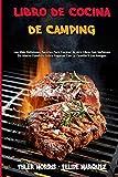Libro De Cocina De Camping: Las Más Deliciosas Recetas Para Cocinar Al Aire Libre Con Sartenes De Hierro Fundido Sobre Fogatas Con La Familia Y Los Amigos (Camping Cookbook) (Spanish Version)
