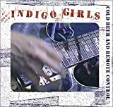 Cold Beer and Remote Control by Indigo Girls (2000-08-29)