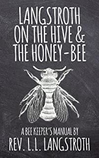 Langstroth on the Hive and the Honey-Bee, A Bee Keeper's Manual: The Original 1853 Edition