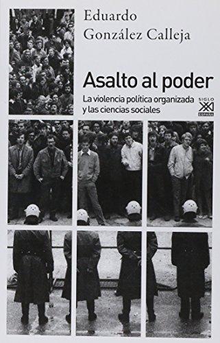 Asalto al poder. La violencia política organizada y las ciencias sociales: 1237 (Siglo XXI de España General)