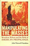 Image of Manipulating the Masses: Woodrow Wilson and the Birth of American Propaganda
