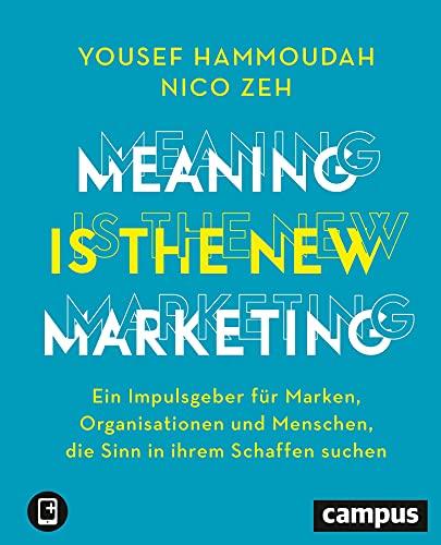 Meaning is the New Marketing: Ein Impulsgeber für Marken, Organisationen und Menschen, die Sinn in ihrem Schaffen suchen, plus E-Book inside (ePub, mobi oder pdf)