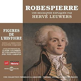Robespierre, une biographie expliquée     Les figures de l'histoire              De :                                                                                                                                 Hervé Leuwers                               Lu par :                                                                                                                                 Hervé Leuwers                      Durée : 4 h et 32 min     7 notations     Global 4,6