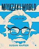 Napier, S: Miyazakiworld: A Life in Art - Susan Napier