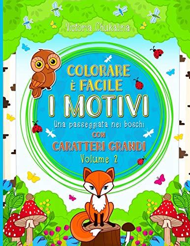 Colorare è facile - I motivi: 'Una passeggiata nei boschi' - Libro da colorare per tutte le età con caratteri grandi - per i principianti, le persone ... della foresta, uccelli, fiori, bacche, funghi