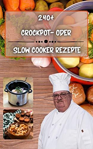 240+ Crockpot- oder Slow Cooker-Rezepte: Einfache und gesunde Kochbuchsammlung für einen, zwei und Männer, glutenfrei und italienisch, Easy Crock Pot zum Abendessen