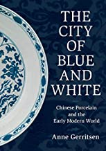 The City of Blue and White: Chinese Porcelain and the Early Modern World (English Edition)