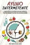 Ayuno Intermitente: La guía definitiva de pérdida de peso para combatir la obesidad, quemar grasa, perder peso, activar la autofagia, estar más saludable y vivir más con este método probado