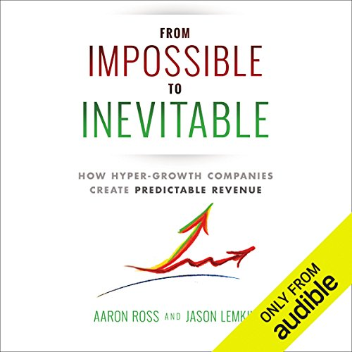 From Impossible to Inevitable     How Hyper-Growth Companies Create Predictable Revenue              De :                                                                                                                                 Aaron Ross,                                                                                        Jason Lemkin                               Lu par :                                                                                                                                 Aaron Ross                      Durée : 9 h et 25 min     2 notations     Global 5,0