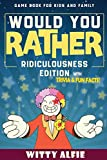 Would You Rather Game Book: For Kids Ages 6-12 - Ridiculousness Edition - Funny & Hilarious Questions for Children, Teens & Family - with Incredible ... for Kids (Fun & Games For Kids and Family)
