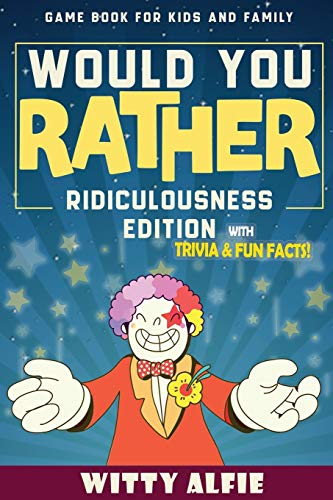 Would You Rather Game Book: For Kids Ages 6-12 - Ridiculousness Edition - Funny & Hilarious Questions for Children, Teens & Family - with Incredible ... (Fun & Games For Kids and Family, Band 1)