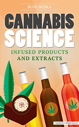 CANNABIS: Infused Products and Extracts (Includes Cannabis-Infused Edible Recipes!) (CANNABIS SCIENCE, Cannabis Cultivation, Grow Ops, Marijuana Business Book 3)
