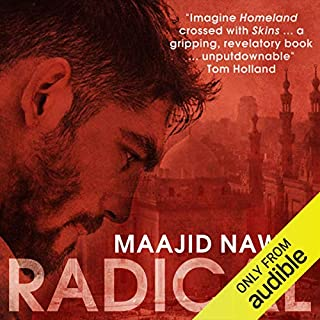 Radical     My Journey from Islamist Extremism to a Democratic Awakening              Written by:                                                                                                                                 Maajid Nawaz                               Narrated by:                                                                                                                                 Maajid Nawaz                      Length: 10 hrs and 30 mins     6 ratings     Overall 5.0