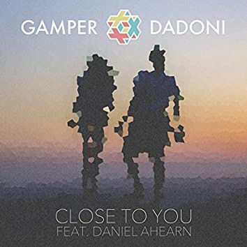 Close to You (feat. Daniel Ahearn)