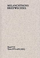 Melanchthons Briefwechsel / Textedition. Band T 21: Texte 5970-6291 (1551)