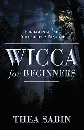 Wicca for Beginners: Fundamentals of Philosophy & Practice (English Edition)