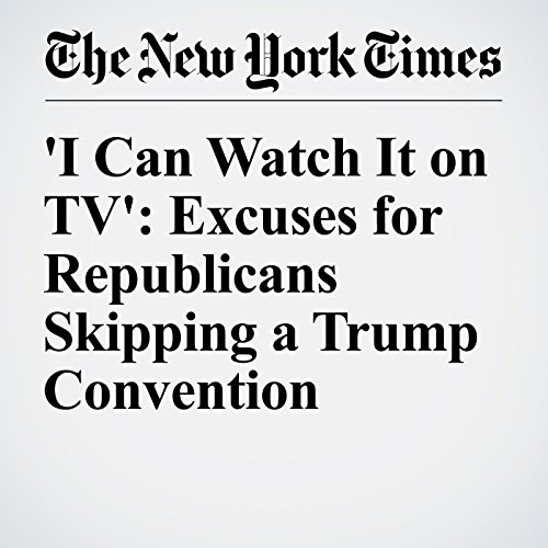 'I Can Watch It on TV': Excuses for Republicans Skipping a Trump Convention cover art