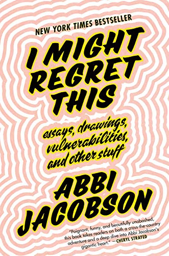 I Might Regret This: Essays, Drawings, Vulnerabilities, and Other Stuff