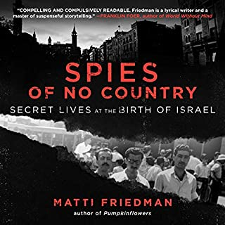Spies of No Country     Secret Lives at the Birth of Israel              By:                                                                                                                                 Matti Friedman                               Narrated by:                                                                                                                                 Simon Vance                      Length: 6 hrs and 2 mins     1 rating     Overall 5.0