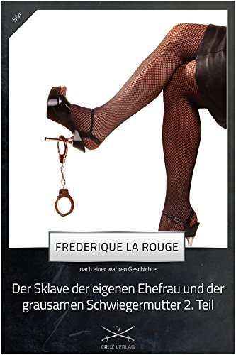 Sklave der eigenen Ehefrau und der grausamen Schwiegermutter 2. Teil: Eine Story von Frederique La Rouge