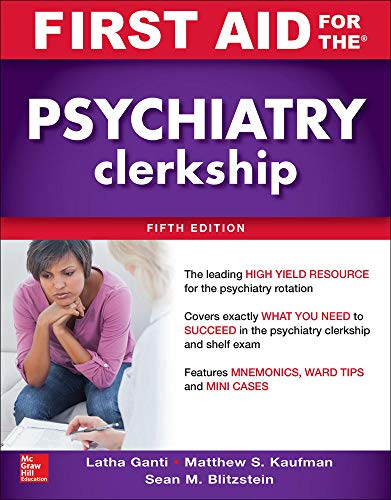 Compare Textbook Prices for First Aid for the Psychiatry Clerkship, Fifth Edition 5 Edition ISBN 9781260143393 by Ganti, Latha,Kaufman, Matthew,Blitzstein, Sean