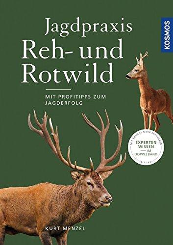 Jagdpraxis Reh- und Rotwild: Verhalten, Hege und Bejagung: Mit Profitipps zum Jagderfolg. Verhalten, Hege und Bejagung