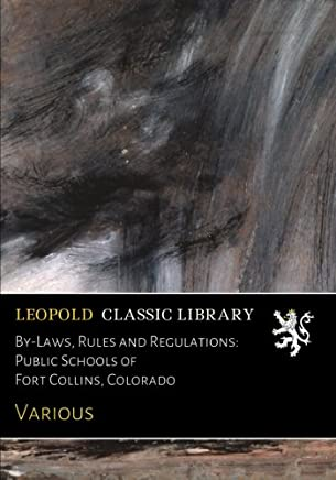 By-Laws, Rules and Regulations: Public Schools of Fort Collins, Colorado