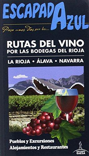 Rutas del vino por las bodegas del Rioja : La Rioja-Álava-Navarra (ESCAPADA AZUL)