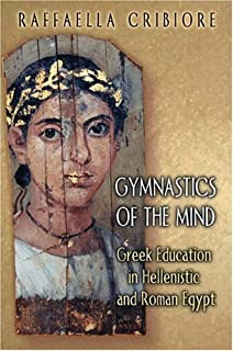 Gymnastics of the Mind: Greek Education in Hellenistic and Roman Egypt.