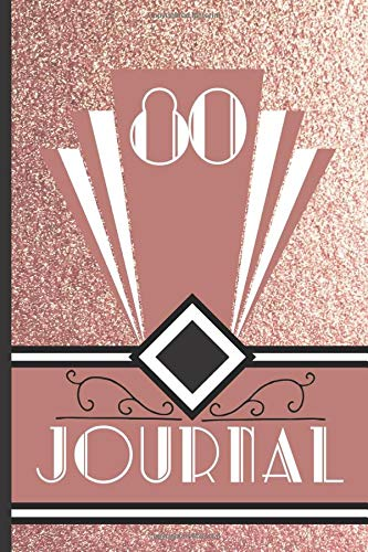 80 Journal: Record and Journal Your 80th Birthday Year to Create a Lasting Memory Keepsake (Rose Gold Art Deco Birthday Journals, Band 80)