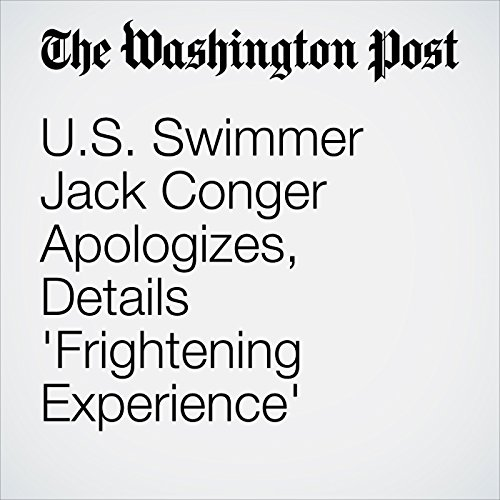 U.S. Swimmer Jack Conger Apologizes, Details 'Frightening Experience' cover art