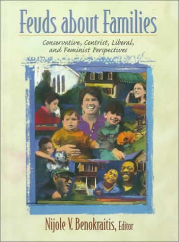 Feuds about Families: Conservative, Centrist, Liberal, and Feminist Perspectives: 1st (First) Edition