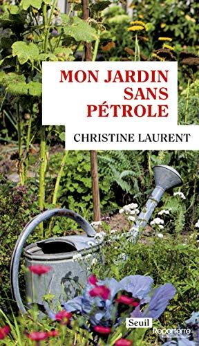 Mon Jardin sans pétrole (French Edition) eBook: Laurent, Christine: Amazon.es: Tienda Kindle