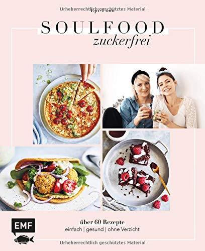 Soulfood Zuckerfrei: Über 60 Rezepte: einfach – gesund – ohne Verzicht