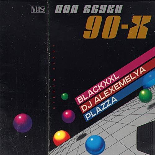 Blackxxl, Plazza & DJ ALEXEMELYA