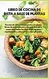 Libro de cocina de dieta a base de plantas Recetas de alimentos integrales sin gluten llenas de antioxidantes y fitoquímicos para comer bien todos ... - VEGAN COOKBOOK ( Spanish Version )